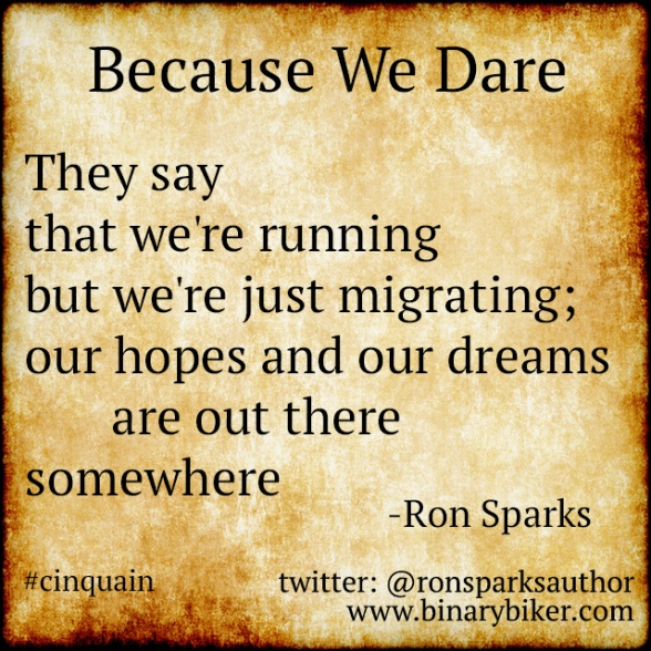 Because We Dare -  poem by Ron Sparks